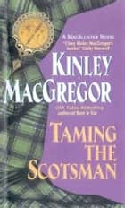 Taming the Scotsman ebook by Kinley MacGregor