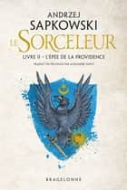The Witcher : L'Épée de la providence - Sorceleur, T2 ebook by Andrzej Sapkowski