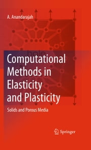 Computational Methods in Elasticity and Plasticity - Solids and Porous Media ebook by A. Anandarajah