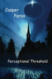 Perceptional Threshold: The Questioning ebook by Casper Parks