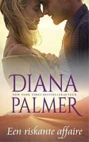 Een riskante affaire ebook by Diana Palmer, Titia van Schaik