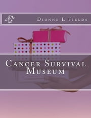 Cancer Survival Museum ebook by Dionne Fields
