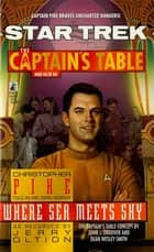 Star Trek: The Captain's Table #6: Christopher Pike: Where Sea Meets Sky ebook by Jerry Oltion