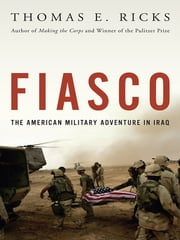 Fiasco - The American Military Adventure in Iraq, 2003 to 2005 ebook by Thomas E. Ricks