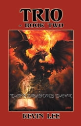 Trio-Book Two - 'Dark Dragon's Dawn' ebook by Kevin Lee