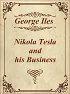 Nikola Tesla and his Business ebook by George Iles