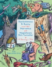 Bartholomew B. Bunny and the Marvelous and Magnificent Dirt-Tunneller - A Bunny's Tale ebook by Evie Edgecumbe-Grey