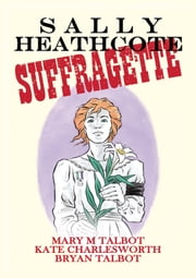 Sally Heathcote, Suffragette ebook by Mary M. Talbot