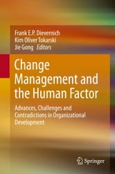 Change Management and the Human Factor - Advances, Challenges and Contradictions in Organizational Development ebook by