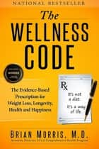 The Wellness Code ebook by Brian Morris M.D.