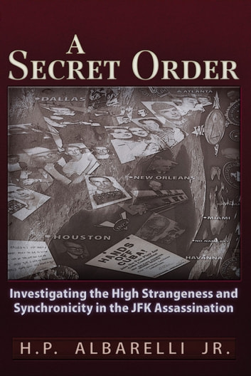 A Secret Order - Investigating the High Strangeness and Synchronicity in the JFK Assassination ebook by H. P. Albarelli, Jr.