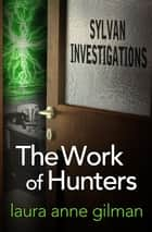 The Work of Hunters ebook by Laura Anne Gilman