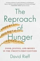 The Reproach of Hunger - Food, Justice, and Money in the Twenty-First Century ebook by David Rieff