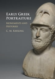 Early Greek Portraiture - Monuments and Histories ebook by Catherine M. Keesling