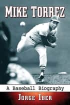 Mike Torrez - A Baseball Biography ebook by Jorge Iber