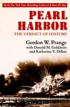 Pearl Harbor - The Verdict of History ebook by Gordon W. Prange, Donald M. Goldstein, Katherine V. Dillon