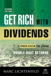 Get Rich with Dividends - A Proven System for Earning Double-Digit Returns ebook by Marc Lichtenfeld