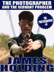 The Photographer and the Servant Problem ebook by James Holding