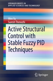 Active Structural Control with Stable Fuzzy PID Techniques ebook by Wen Yu,Suresh Thenozhi
