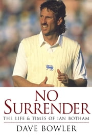 No Surrender - The Life and Times of Ian Botham ebook by Dave Bowler