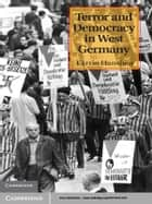 Terror and Democracy in West Germany ebook by Karrin Hanshew