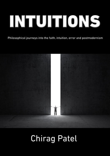 Intuitions philosophical journeys into faith intuition error intuitions philosophical journeys into faith intuition error postmodernism ebook by chirag patel fandeluxe Image collections