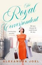 The Royal Correspondent ebook by Alexandra Joel
