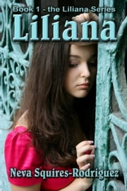 Liliana - The Liliana Series, #1 ebook by Neva Squires-Rodriguez