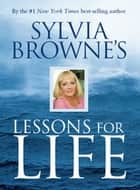 Sylvia Browne's Lessons For Life ebook by Sylvia Browne