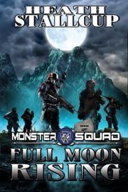 Full Moon Rising; A Monster Squad Novel: 2 ebook by Heath Stallcup