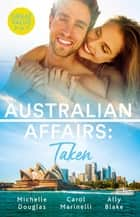 Australian Affairs Taken/An Unlikely Bride for the Billionaire/Taken for His Pleasure/Hired - The Boss's Bride ebook by Carol Marinelli, Ally Blake, Michelle Douglas
