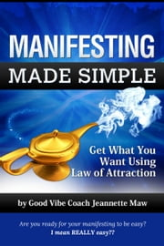 Manifesting Made Simple ebook by Jeannette Maw