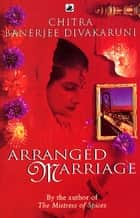 Arranged Marriage ebook by Chitra Divakaruni
