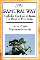 The Samurai Way ebook by Nitobé Inazo,Miyamoto Musashi