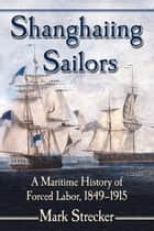 Shanghaiing Sailors ebook by Mark Strecker