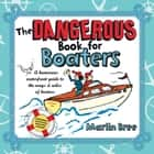 The Dangerous Book for Boaters - A Humorous Waterfront Guide to the Ways & Wiles of Boaters ebook by Marlin Bree