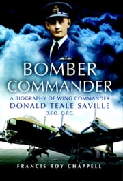 Bomber Commander - Don Saville DSO, DFC - 'The Mad Australian ebook by F Chappel