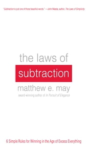 The Laws of Subtraction: 6 Simple Rules for Winning in the Age of Excess Everything ebook by Matthew May