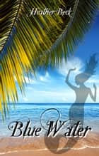 Blue Water ebook by Heather Beck