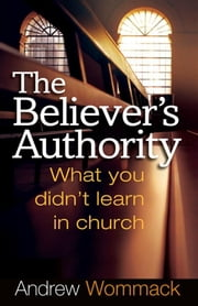 Believer's Authority ebook by Andrew Wommack