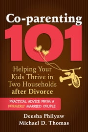 Co-parenting 101 - Helping Your Kids Thrive in Two Households after Divorce ebook by Michael D. Thomas,Deesha Philyaw