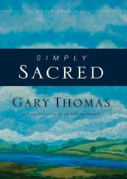 Simply Sacred - Daily Readings ebook by Gary L. Thomas