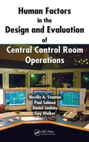 Human Factors in the Design and Evaluation of Central Control Room Operations ebook by Stanton, Neville A.