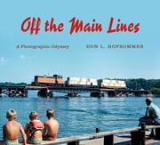 Off the Main Lines - A Photographic Odyssey ebook by Don L. Hofsommer