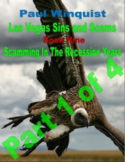 Las Vegas Sins and Scams: Book 9 - Scamming In the Recession Years – Part 1 of 4 ebook by Paul Wallace Winquist