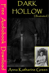 Dark Hollow [ Illustrated ] - [ Free Audiobooks Download ] ebook by Anna Katharine Green
