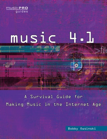 Music 4.1 - A Survival Guide for Making Music in the Internet Age ebook by Bobby Owsinski