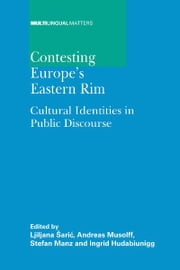 Contesting Europe's Eastern Rim ebook by Ljiljana SARIC, Andreas MUSOLFF, Stefan MANZ and Ingrid Hudabiunigg