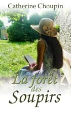 La Forêt des soupirs ebook by Catherine Choupin