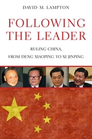 Following the Leader - Ruling China, from Deng Xiaoping to Xi Jinping ebook by David M. Lampton